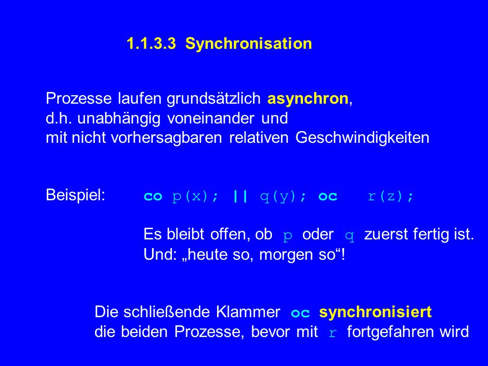 1.1.3.3 Synchronisation Prozesse laufen grundsätzlich asynchron, d.h.