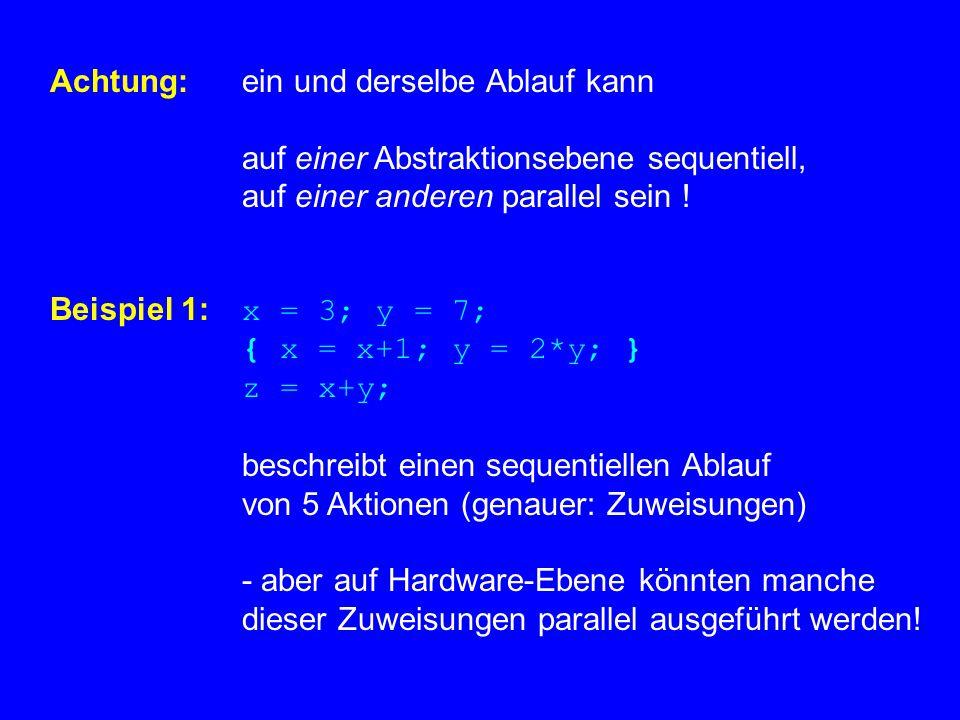 Achtung: ein und derselbe Ablauf kann auf einer Abstraktionsebene sequentiell, auf einer anderen parallel sein .