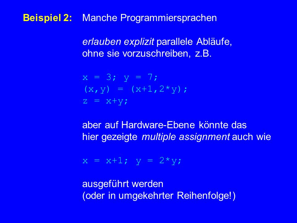 Beispiel 2:Manche Programmiersprachen erlauben explizit parallele Abläufe, ohne sie vorzuschreiben, z.B.