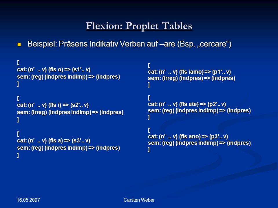 16.05.2007 Carsten Weber Flexion: Proplet Tables Beispiel: Präsens Indikativ Verben auf –are (Bsp.