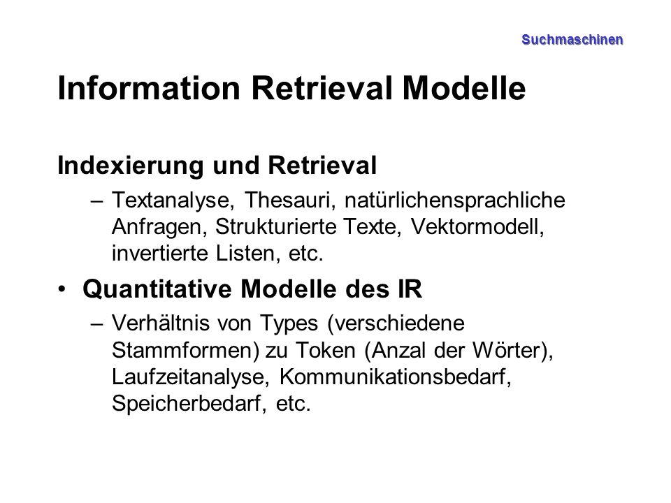 Suchmaschinen Information Retrieval Modelle Indexierung und Retrieval –Textanalyse, Thesauri, natürlichensprachliche Anfragen, Strukturierte Texte, Vektormodell, invertierte Listen, etc.