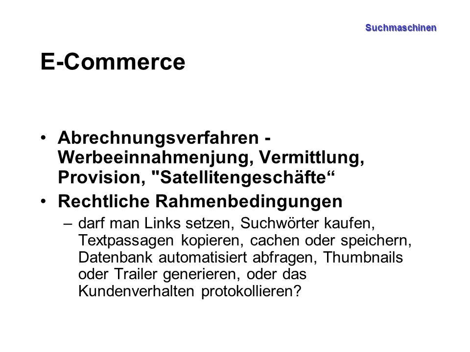 Suchmaschinen E-Commerce Abrechnungsverfahren - Werbeeinnahmenjung, Vermittlung, Provision, Satellitengeschäfte Rechtliche Rahmenbedingungen –darf man Links setzen, Suchwörter kaufen, Textpassagen kopieren, cachen oder speichern, Datenbank automatisiert abfragen, Thumbnails oder Trailer generieren, oder das Kundenverhalten protokollieren