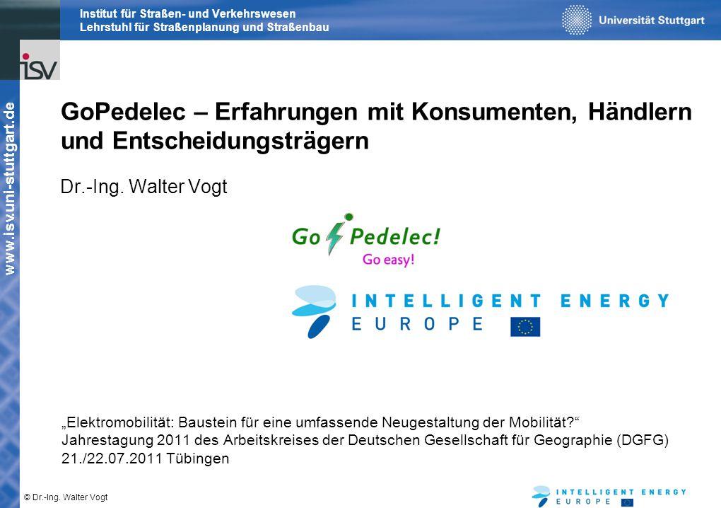 www.isv.uni-stuttgart.de © Dr.-Ing. Walter Vogt Institut für Straßen- und Verkehrswesen Lehrstuhl für Straßenplanung und Straßenbau GoPedelec – Erfahr