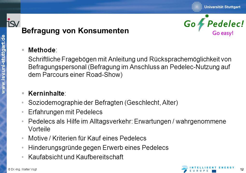 www.isv.uni-stuttgart.de © Dr.-Ing. Walter Vogt 12 Befragung von Konsumenten  Methode: Schriftliche Fragebögen mit Anleitung und Rücksprachemöglichke