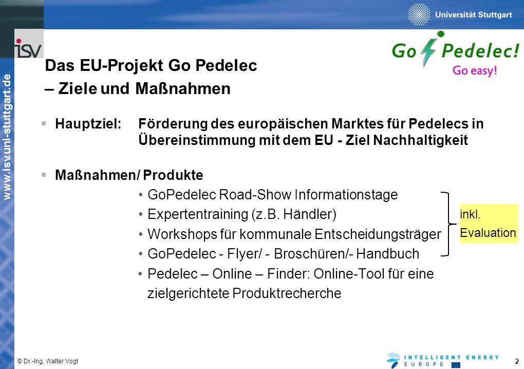 www.isv.uni-stuttgart.de © Dr.-Ing. Walter Vogt 2  Hauptziel: Förderung des europäischen Marktes für Pedelecs in Übereinstimmung mit dem EU - Ziel Na