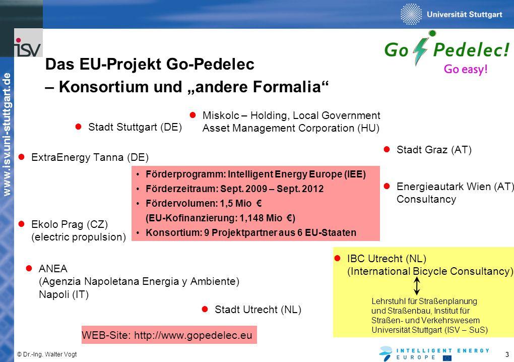 "www.isv.uni-stuttgart.de © Dr.-Ing. Walter Vogt 3 Das EU-Projekt Go-Pedelec – Konsortium und ""andere Formalia"" ● Miskolc – Holding, Local Government A"