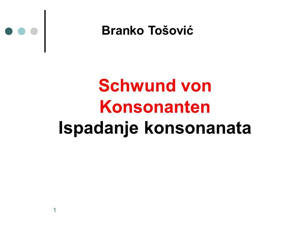 1 Branko Tošović Schwund von Konsonanten Ispadanje konsonanata