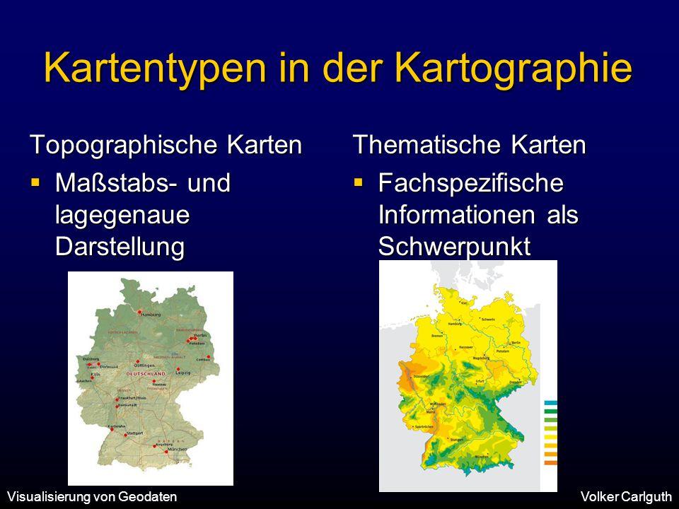 Visualisierung von GeodatenVolker Carlguth Kartentypen in der Kartographie Topographische Karten  Maßstabs- und lagegenaue Darstellung Thematische Karten  Fachspezifische Informationen als Schwerpunkt