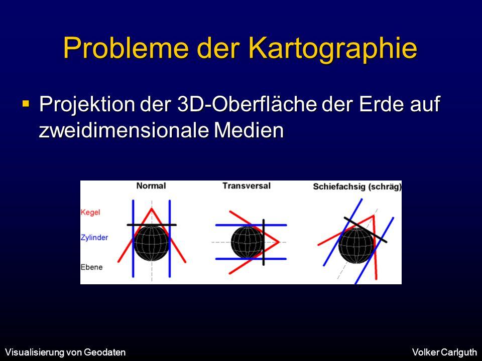 Visualisierung von GeodatenVolker Carlguth Probleme der Kartographie  Projektion der 3D-Oberfläche der Erde auf zweidimensionale Medien