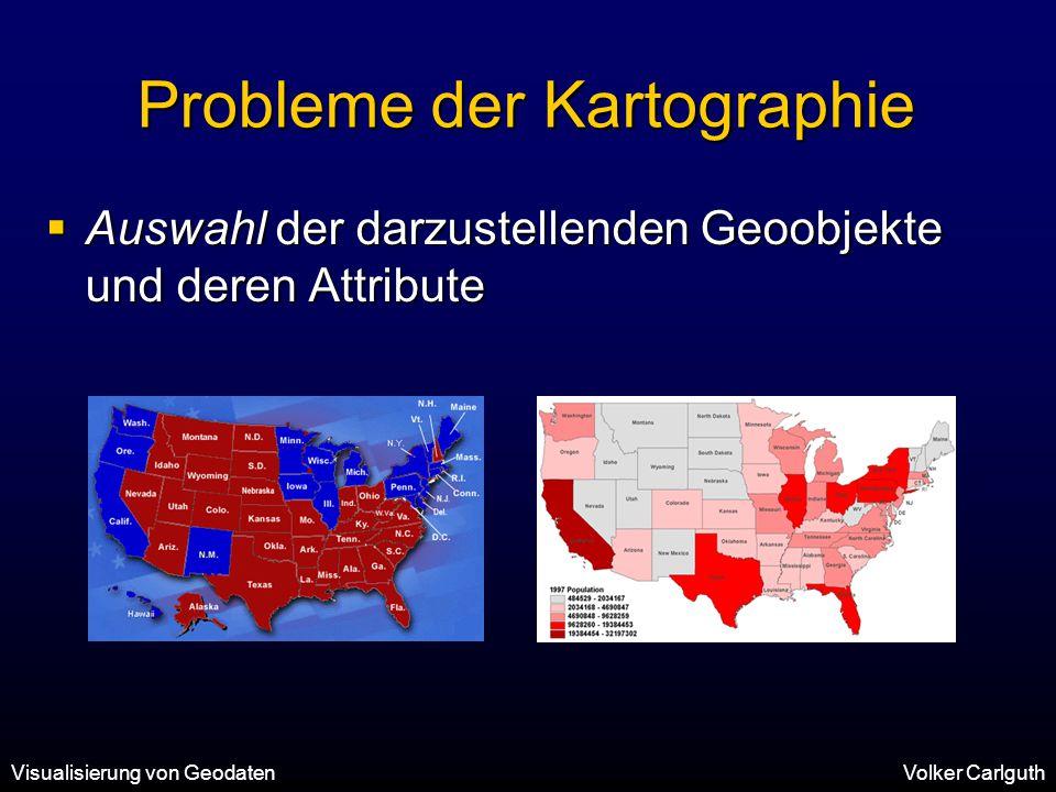 Visualisierung von GeodatenVolker Carlguth Probleme der Kartographie  Auswahl der darzustellenden Geoobjekte und deren Attribute