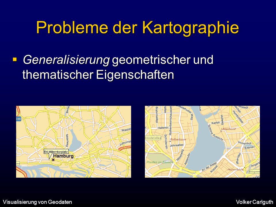 Visualisierung von GeodatenVolker Carlguth Probleme der Kartographie  Generalisierung geometrischer und thematischer Eigenschaften