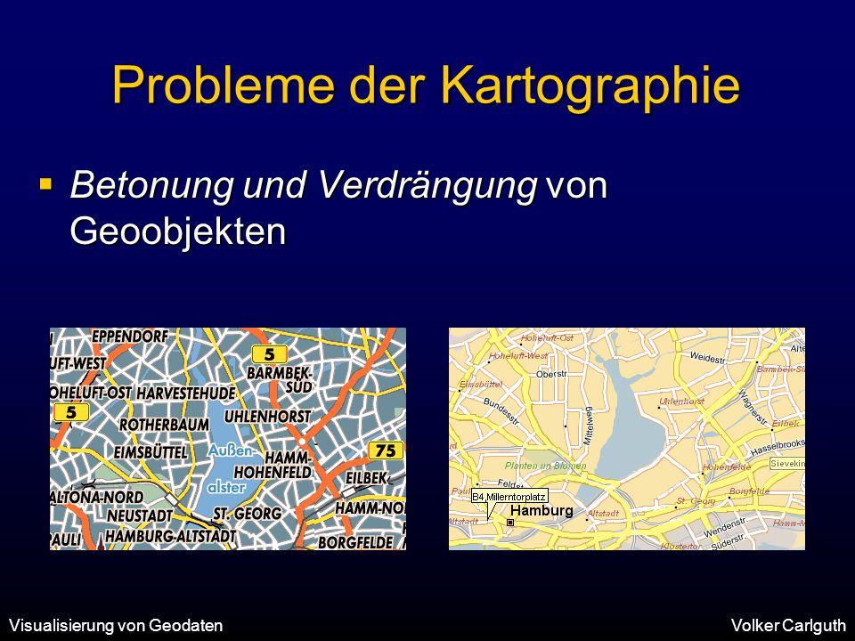 Visualisierung von GeodatenVolker Carlguth Probleme der Kartographie  Betonung und Verdrängung von Geoobjekten