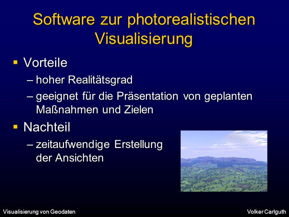 Visualisierung von GeodatenVolker Carlguth Software zur photorealistischen Visualisierung  Vorteile –hoher Realitätsgrad –geeignet für die Präsentation von geplanten Maßnahmen und Zielen  Nachteil –zeitaufwendige Erstellung der Ansichten