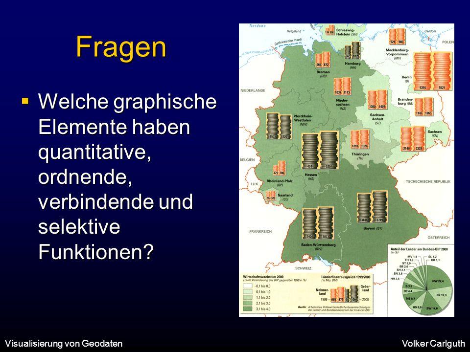 Visualisierung von GeodatenVolker Carlguth Fragen  Welche graphische Elemente haben quantitative, ordnende, verbindende und selektive Funktionen?