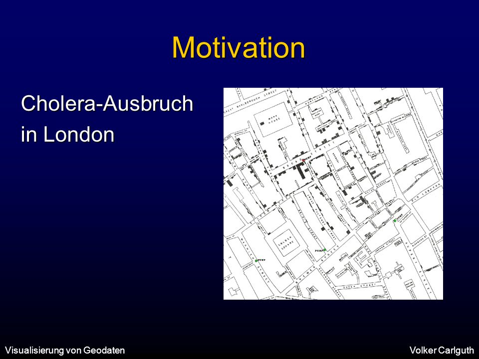 Visualisierung von GeodatenVolker Carlguth Motivation Cholera-Ausbruch in London
