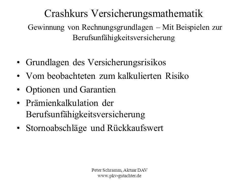 Peter Schramm, Aktuar DAV www.pkv-gutachter.de Crashkurs Versicherungsmathematik Gewinnung von Rechnungsgrundlagen – Mit Beispielen zur Berufsunfähigk