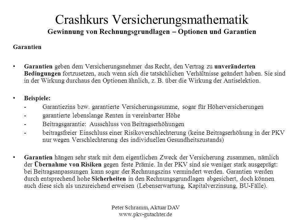 Peter Schramm, Aktuar DAV www.pkv-gutachter.de Crashkurs Versicherungsmathematik Gewinnung von Rechnungsgrundlagen – Optionen und Garantien Garantien