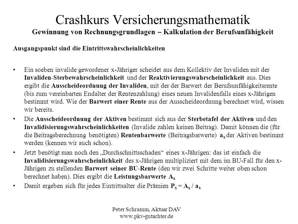 Peter Schramm, Aktuar DAV www.pkv-gutachter.de Crashkurs Versicherungsmathematik Gewinnung von Rechnungsgrundlagen – Kalkulation der Berufsunfähigkeit