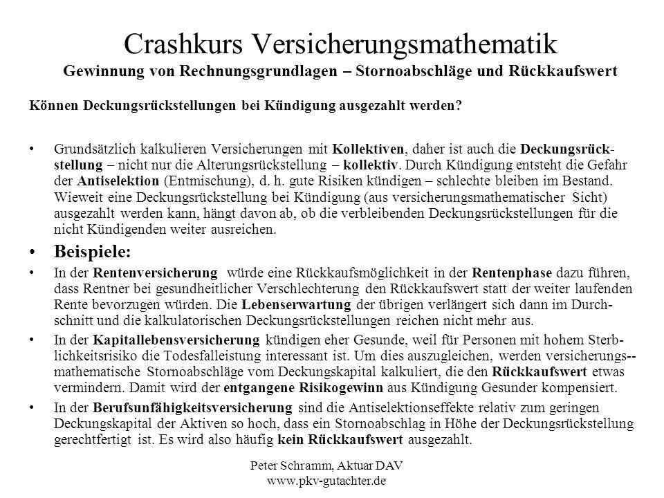 Peter Schramm, Aktuar DAV www.pkv-gutachter.de Crashkurs Versicherungsmathematik Gewinnung von Rechnungsgrundlagen – Stornoabschläge und Rückkaufswert