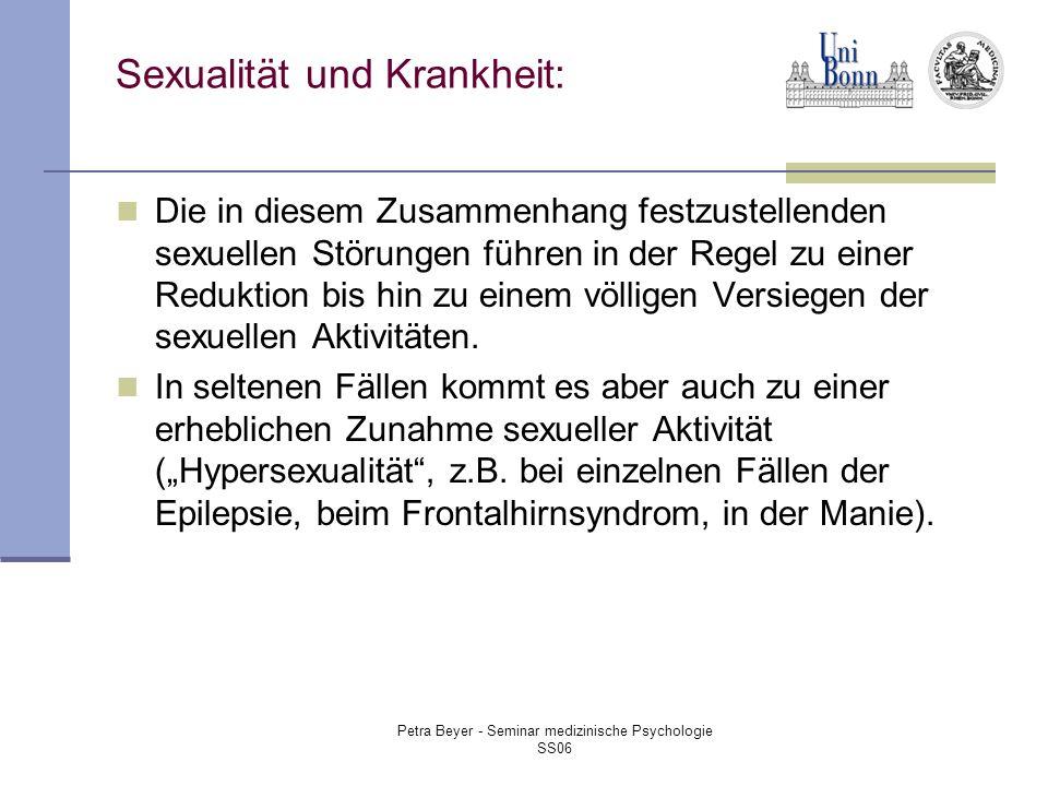 Petra Beyer - Seminar medizinische Psychologie SS06 Sexualität und Krankheit: Die in diesem Zusammenhang festzustellenden sexuellen Störungen führen in der Regel zu einer Reduktion bis hin zu einem völligen Versiegen der sexuellen Aktivitäten.