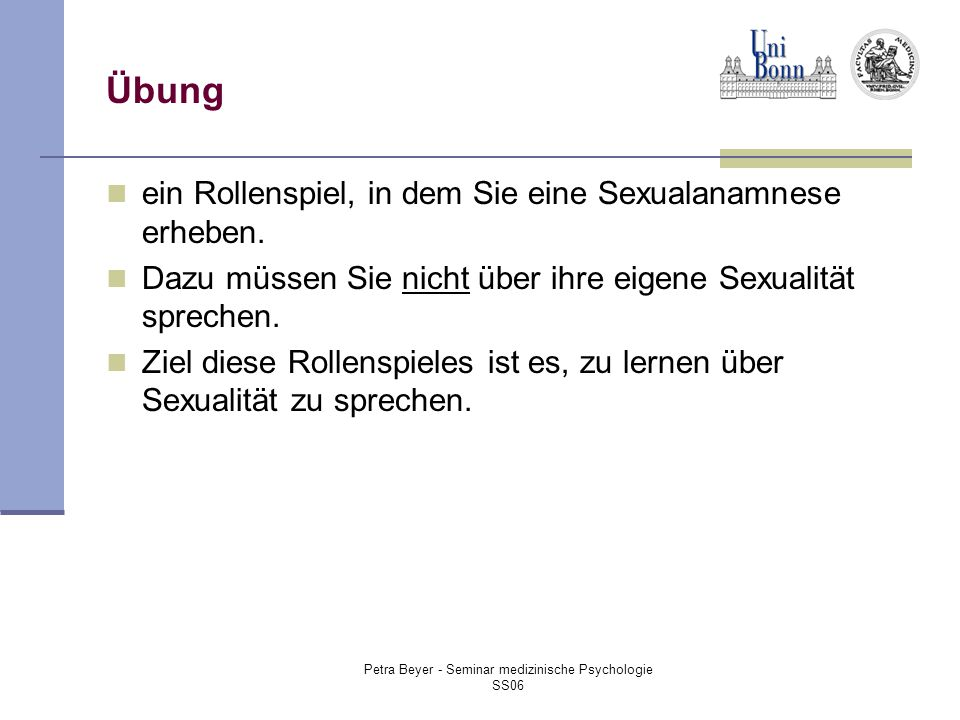 Petra Beyer - Seminar medizinische Psychologie SS06 Übung ein Rollenspiel, in dem Sie eine Sexualanamnese erheben.