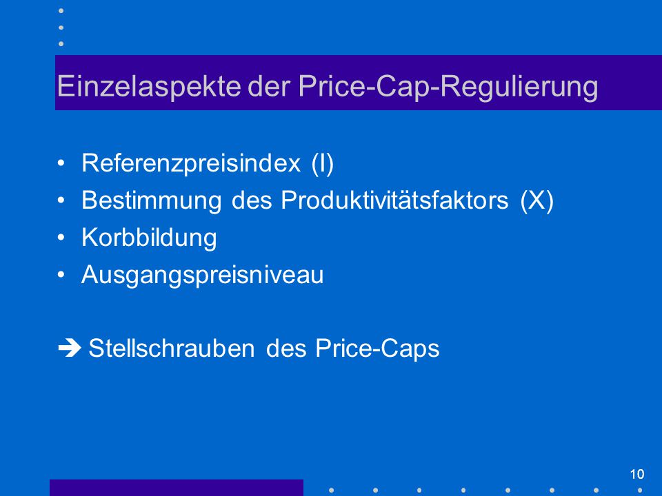 10 Einzelaspekte der Price-Cap-Regulierung Referenzpreisindex (I) Bestimmung des Produktivitätsfaktors (X) Korbbildung Ausgangspreisniveau è Stellschrauben des Price-Caps