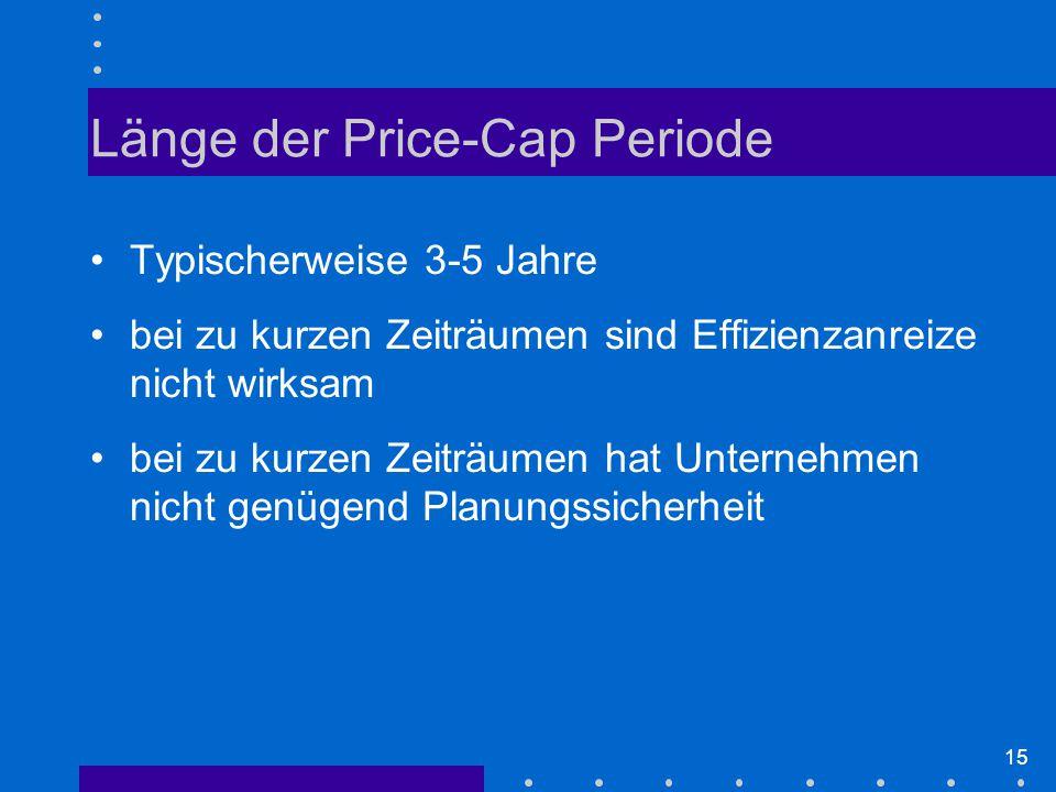 15 Länge der Price-Cap Periode Typischerweise 3-5 Jahre bei zu kurzen Zeiträumen sind Effizienzanreize nicht wirksam bei zu kurzen Zeiträumen hat Unternehmen nicht genügend Planungssicherheit