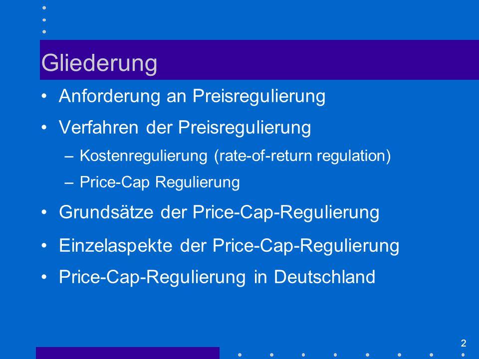 2 Anforderung an Preisregulierung Verfahren der Preisregulierung –Kostenregulierung (rate-of-return regulation) –Price-Cap Regulierung Grundsätze der Price-Cap-Regulierung Einzelaspekte der Price-Cap-Regulierung Price-Cap-Regulierung in Deutschland Gliederung