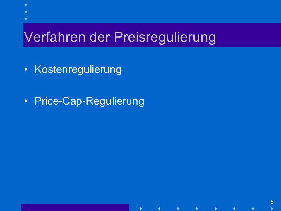 5 Verfahren der Preisregulierung Kostenregulierung Price-Cap-Regulierung