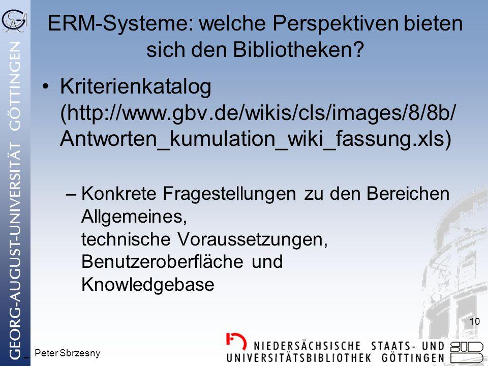 _ Peter Sbrzesny 10 ERM-Systeme: welche Perspektiven bieten sich den Bibliotheken? Kriterienkatalog (http://www.gbv.de/wikis/cls/images/8/8b/ Antworte