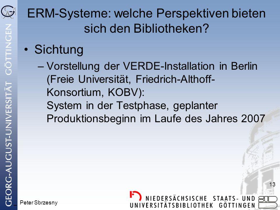 _ Peter Sbrzesny 13 ERM-Systeme: welche Perspektiven bieten sich den Bibliotheken? Sichtung –Vorstellung der VERDE-Installation in Berlin (Freie Unive