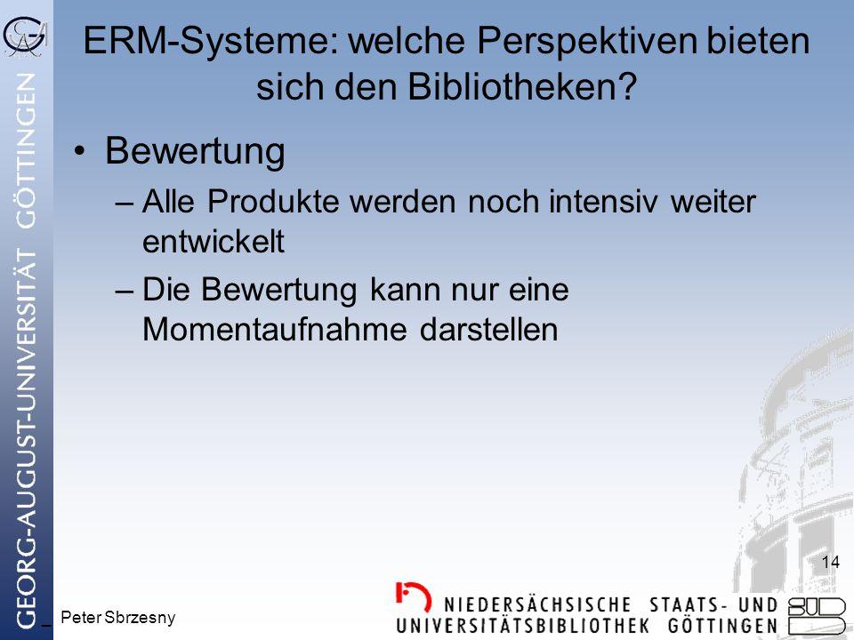 _ Peter Sbrzesny 14 ERM-Systeme: welche Perspektiven bieten sich den Bibliotheken.