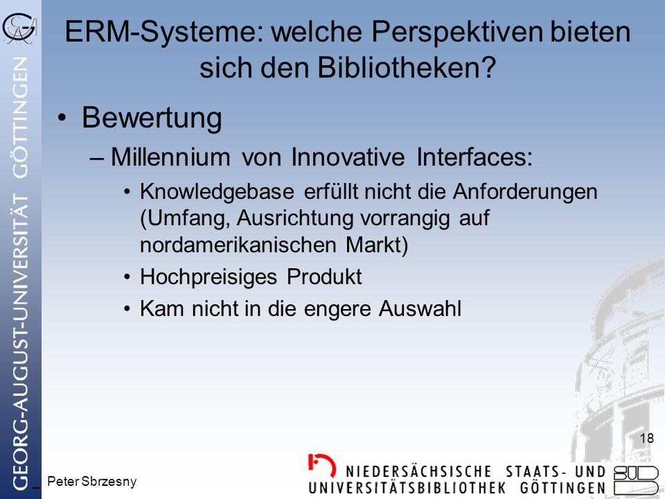 _ Peter Sbrzesny 18 ERM-Systeme: welche Perspektiven bieten sich den Bibliotheken? Bewertung –Millennium von Innovative Interfaces: Knowledgebase erfü