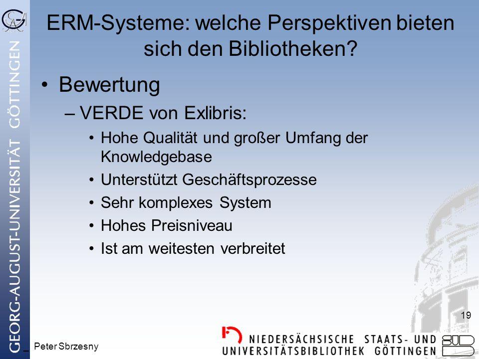 _ Peter Sbrzesny 19 ERM-Systeme: welche Perspektiven bieten sich den Bibliotheken? Bewertung –VERDE von Exlibris: Hohe Qualität und großer Umfang der