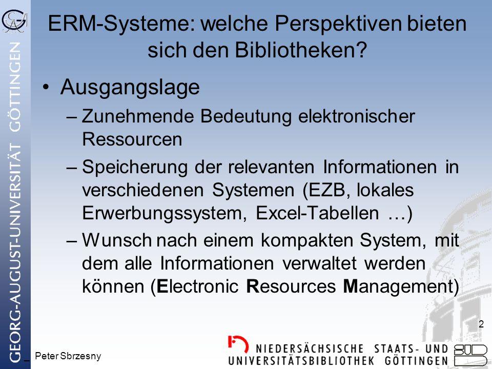 _ Peter Sbrzesny 2 ERM-Systeme: welche Perspektiven bieten sich den Bibliotheken? Ausgangslage –Zunehmende Bedeutung elektronischer Ressourcen –Speich