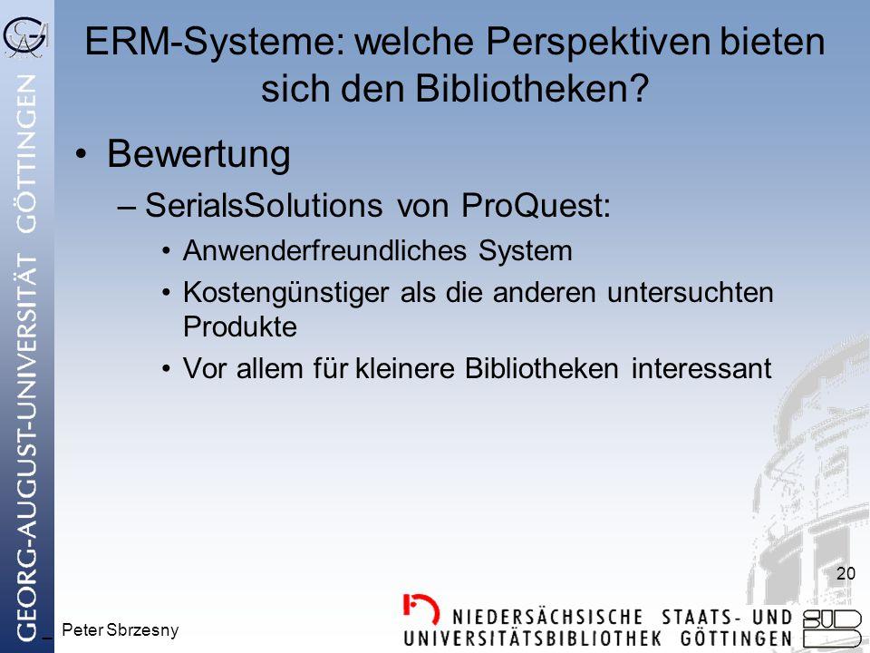 _ Peter Sbrzesny 20 ERM-Systeme: welche Perspektiven bieten sich den Bibliotheken? Bewertung –SerialsSolutions von ProQuest: Anwenderfreundliches Syst