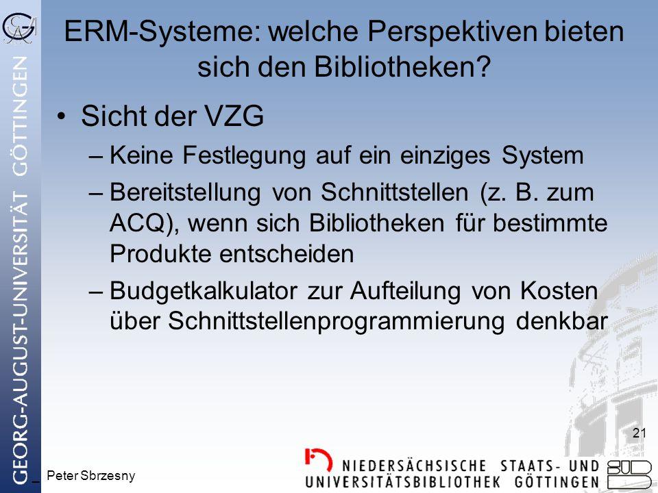 _ Peter Sbrzesny 21 ERM-Systeme: welche Perspektiven bieten sich den Bibliotheken? Sicht der VZG –Keine Festlegung auf ein einziges System –Bereitstel
