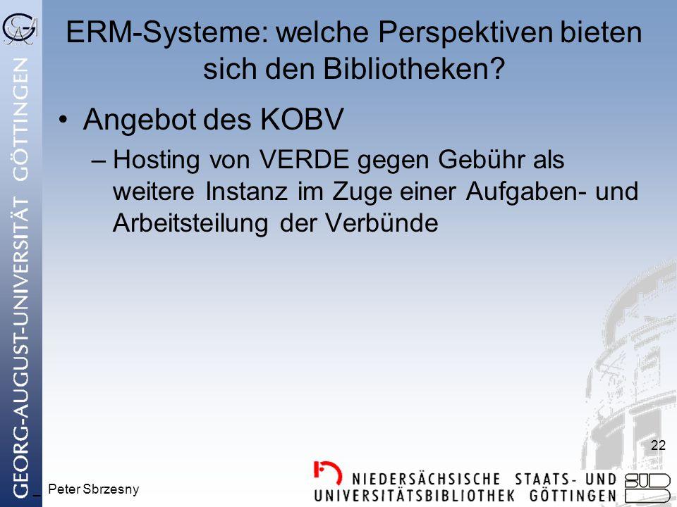 _ Peter Sbrzesny 22 ERM-Systeme: welche Perspektiven bieten sich den Bibliotheken? Angebot des KOBV –Hosting von VERDE gegen Gebühr als weitere Instan