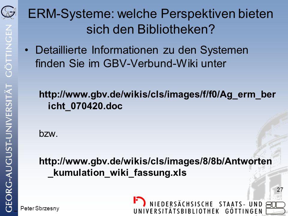 _ Peter Sbrzesny 27 ERM-Systeme: welche Perspektiven bieten sich den Bibliotheken? Detaillierte Informationen zu den Systemen finden Sie im GBV-Verbun