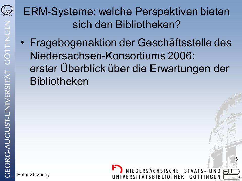 _ Peter Sbrzesny 3 ERM-Systeme: welche Perspektiven bieten sich den Bibliotheken? Fragebogenaktion der Geschäftsstelle des Niedersachsen-Konsortiums 2