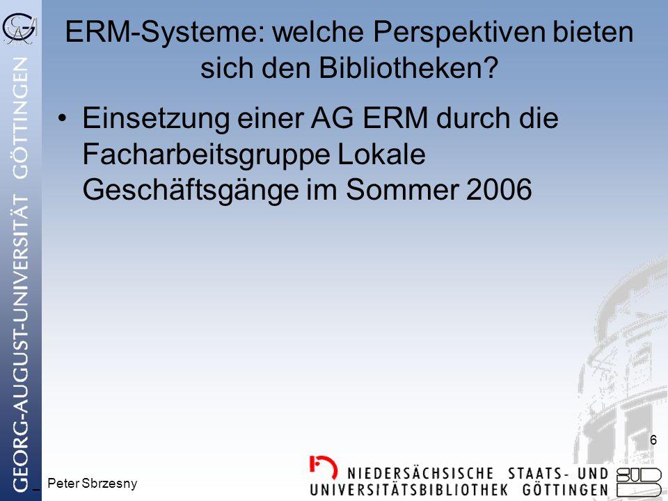 _ Peter Sbrzesny 6 ERM-Systeme: welche Perspektiven bieten sich den Bibliotheken? Einsetzung einer AG ERM durch die Facharbeitsgruppe Lokale Geschäfts