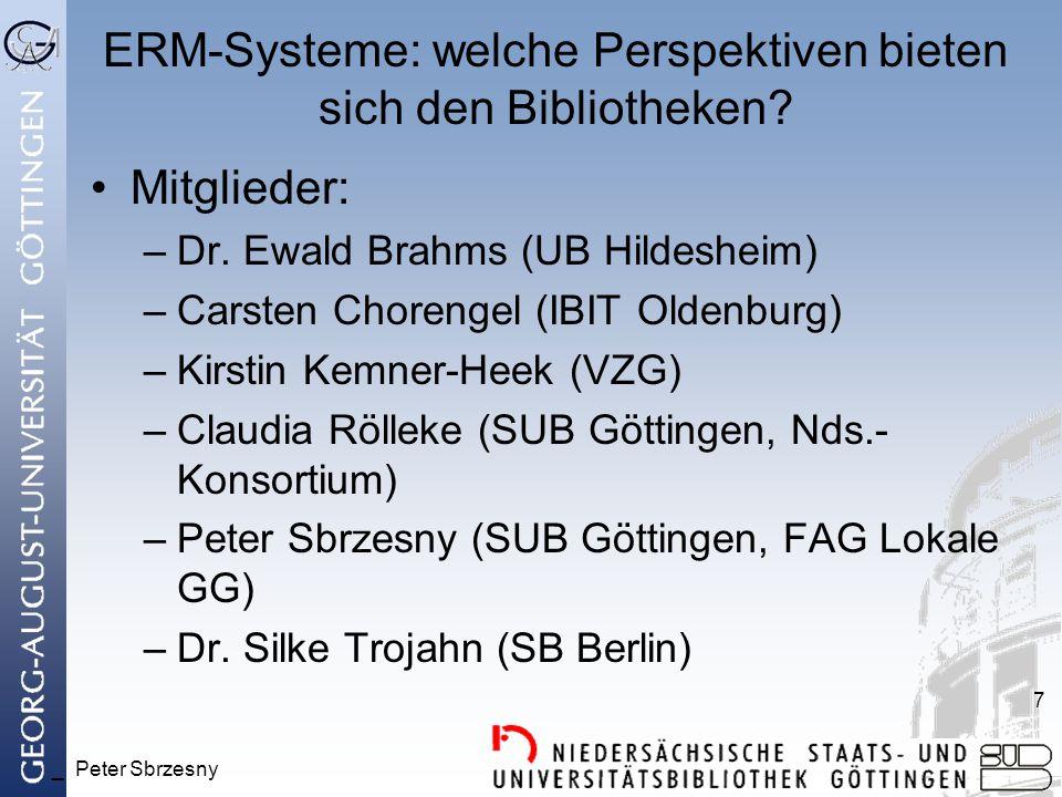 _ Peter Sbrzesny 7 ERM-Systeme: welche Perspektiven bieten sich den Bibliotheken? Mitglieder: –Dr. Ewald Brahms (UB Hildesheim) –Carsten Chorengel (IB