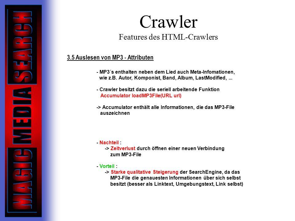 Crawler Features des HTML-Crawlers 3.5 Auslesen von MP3 - Attributen - MP3´s enthalten neben dem Lied auch Meta-Infomationen, wie z.B.