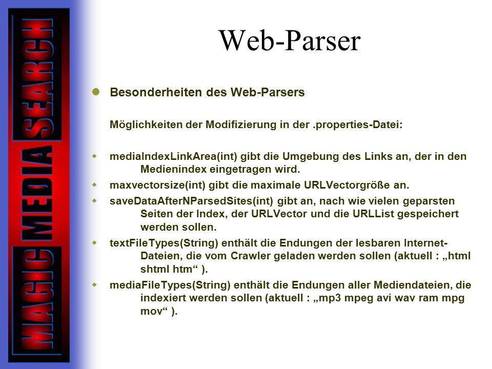 Web-Parser Besonderheiten des Web-Parsers  Möglichkeiten der Modifizierung in der.properties-Datei:  mediaIndexLinkArea(int) gibt die Umgebung des Links an, der in den Medienindex eingetragen wird.