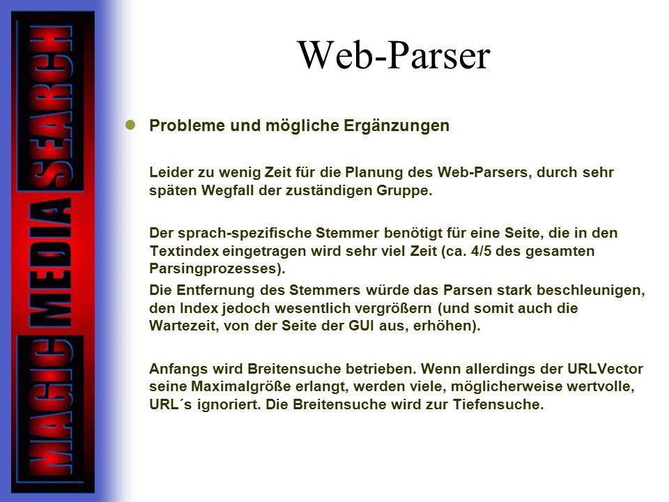 Web-Parser Probleme und mögliche Ergänzungen  Leider zu wenig Zeit für die Planung des Web-Parsers, durch sehr späten Wegfall der zuständigen Gruppe.