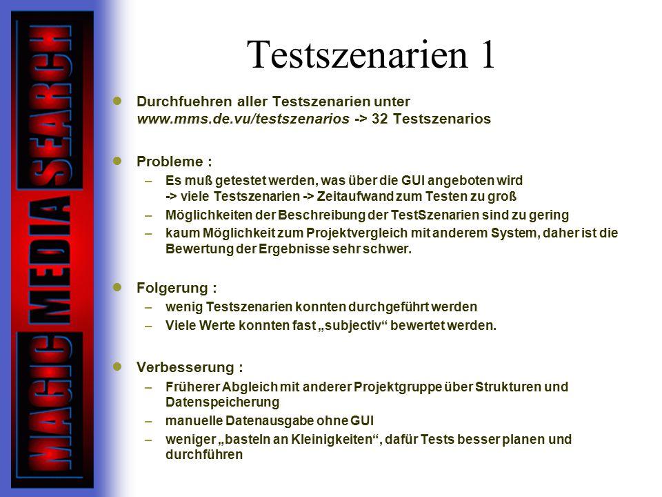 Testszenarien 1 Durchfuehren aller Testszenarien unter www.mms.de.vu/testszenarios -> 32 Testszenarios Probleme : –Es muß getestet werden, was über die GUI angeboten wird -> viele Testszenarien -> Zeitaufwand zum Testen zu groß –Möglichkeiten der Beschreibung der TestSzenarien sind zu gering –kaum Möglichkeit zum Projektvergleich mit anderem System, daher ist die Bewertung der Ergebnisse sehr schwer.