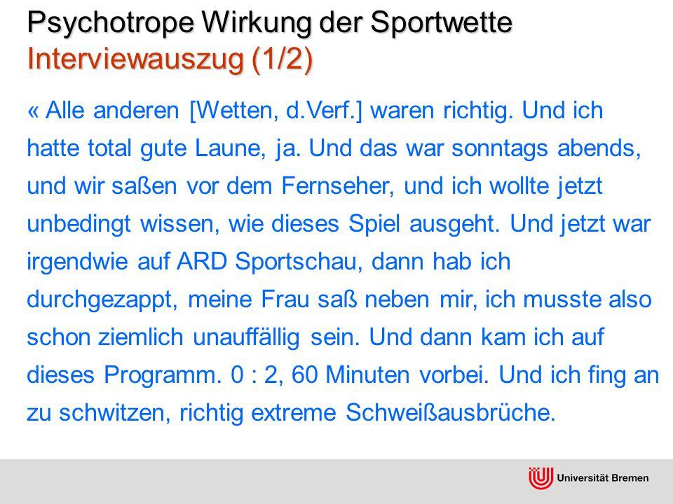 Psychotrope Wirkung der Sportwette Interviewauszug (1/2) « Alle anderen [Wetten, d.Verf.] waren richtig.