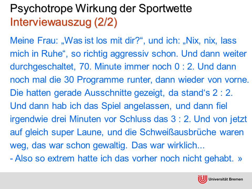 """Psychotrope Wirkung der Sportwette Interviewauszug (2/2) Meine Frau: """"Was ist los mit dir , und ich: """"Nix, nix, lass mich in Ruhe , so richtig aggressiv schon."""