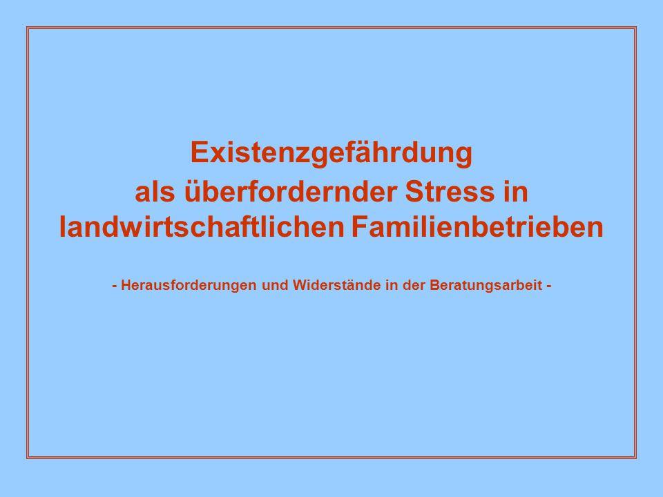 Existenzgefährdung als überfordernder Stress in landwirtschaftlichen Familienbetrieben - Herausforderungen und Widerstände in der Beratungsarbeit -