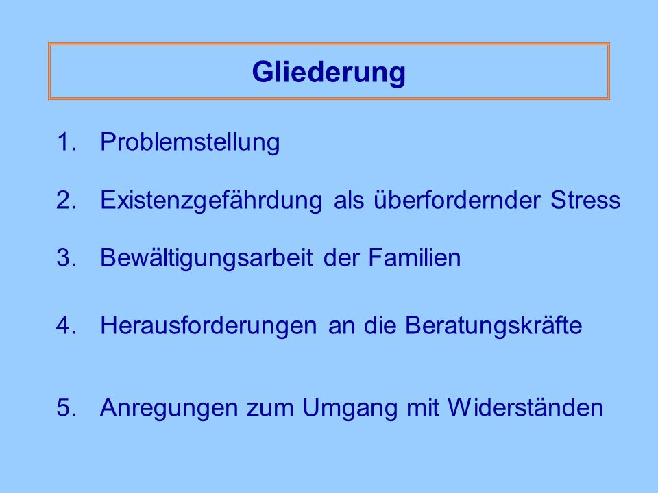 Gliederung 1.Problemstellung 2.Existenzgefährdung als überfordernder Stress 3. Bewältigungsarbeit der Familien 4. Herausforderungen an die Beratungskr